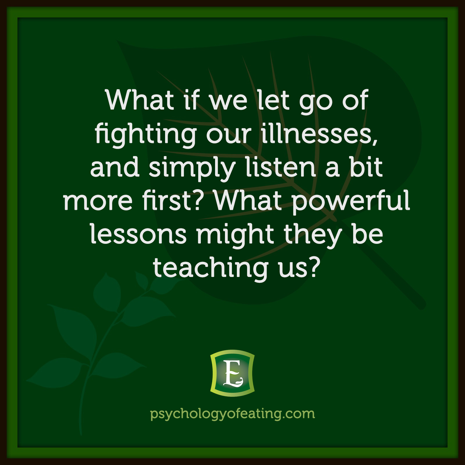 What if we let go of fighting our illnesses, and simply listen a bit more first? What powerful lessons might they be teaching us?   #health #nutrition #eatingpsychology #IPE