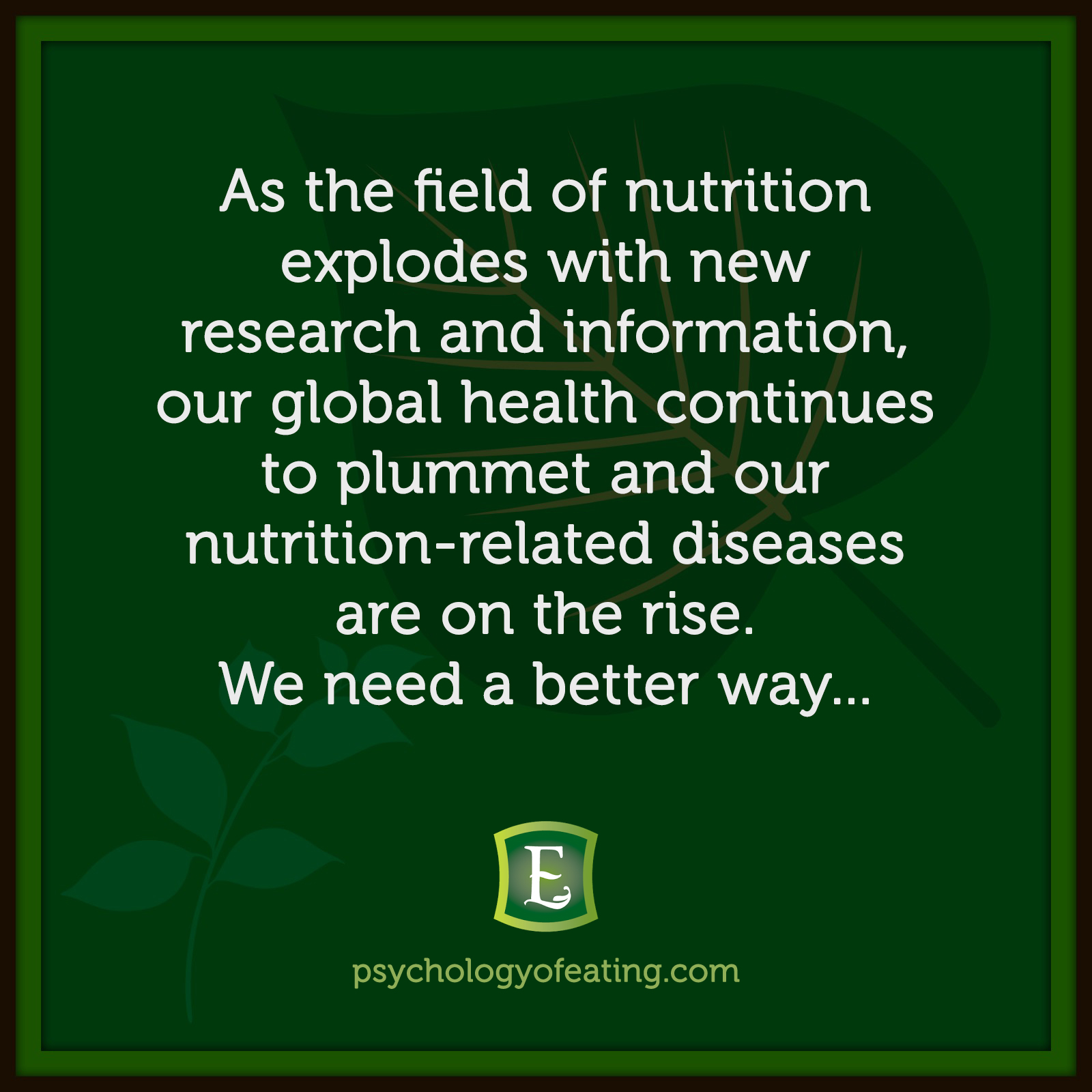 As the field of nutrition explodes with new research and information, our global health continues to plummet and our nutrition-related diseases are on the rise. We need a better way… #health #nutrition #eatingpsychology #IPE