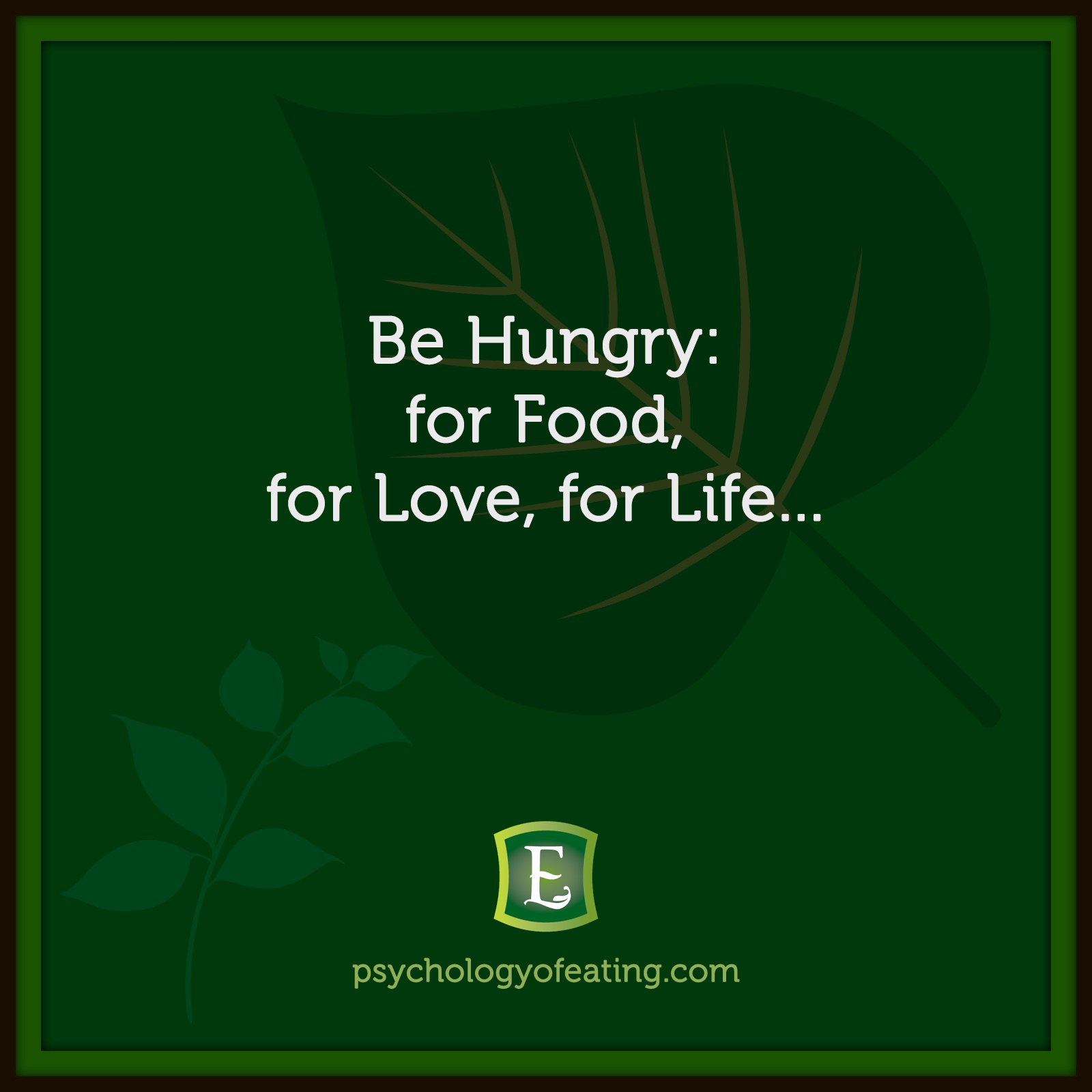 Be Hungry: for Food, for Love, for Life… #health #nutrition #eatingpsychology #IPE
