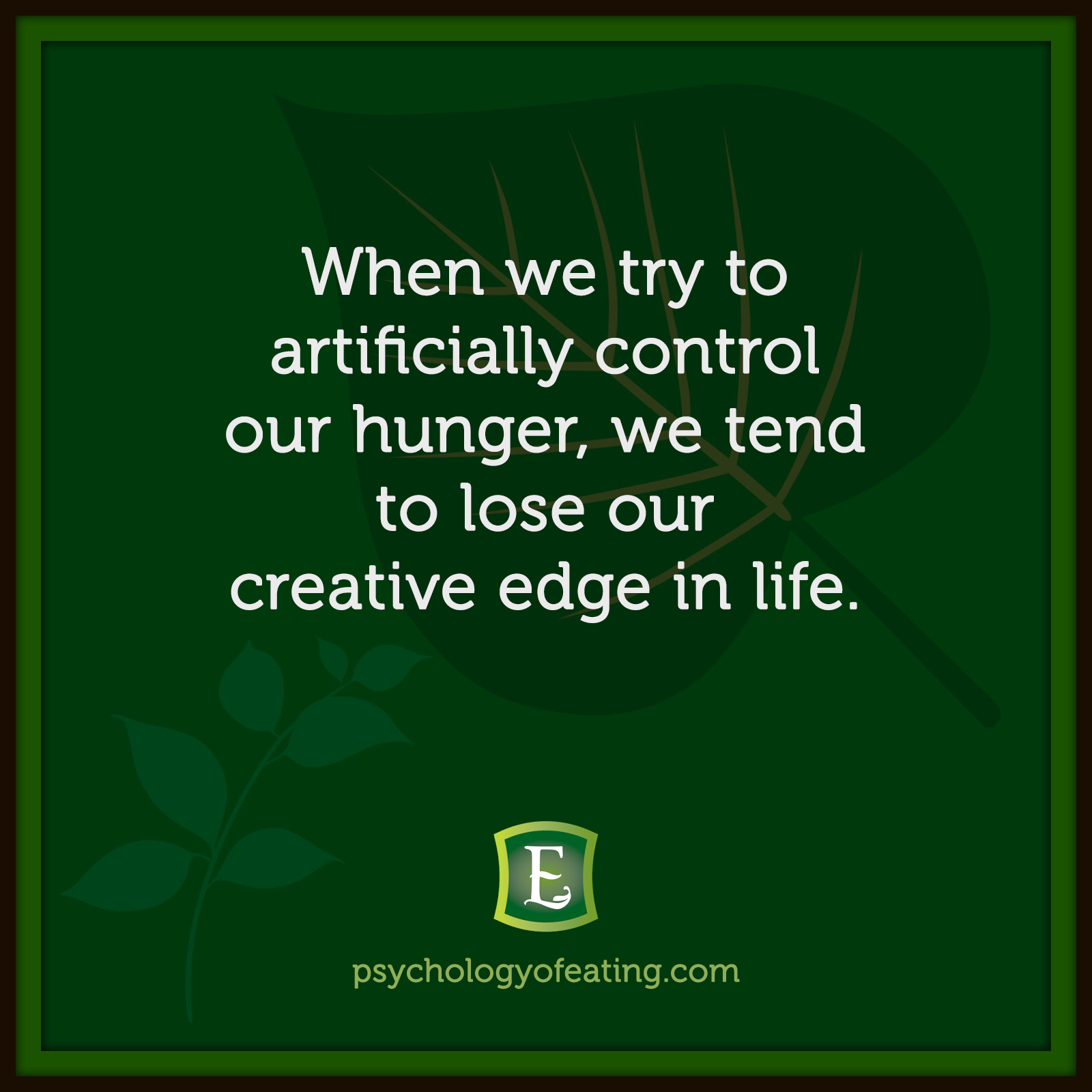 When we try to artificially control our hunger, we tend to lose our creative edge in life. #health #nutrition #eatingpsychology #IPE