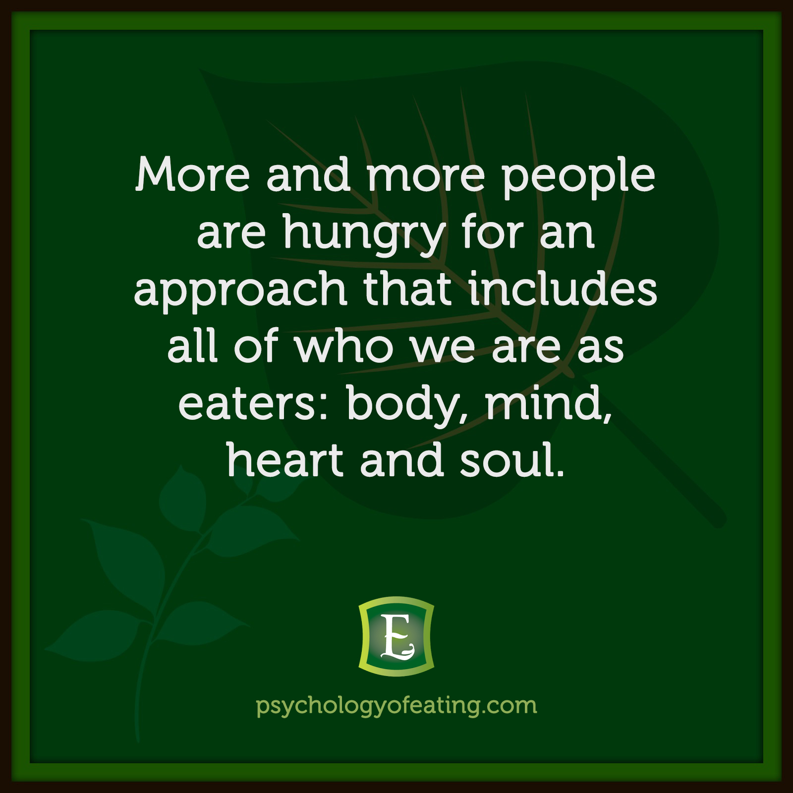 More and more people are hungry for an approach that includes all of who we are as eaters: body, mind, heart and soul. #health #nutrition #eatingpsychology #IPE