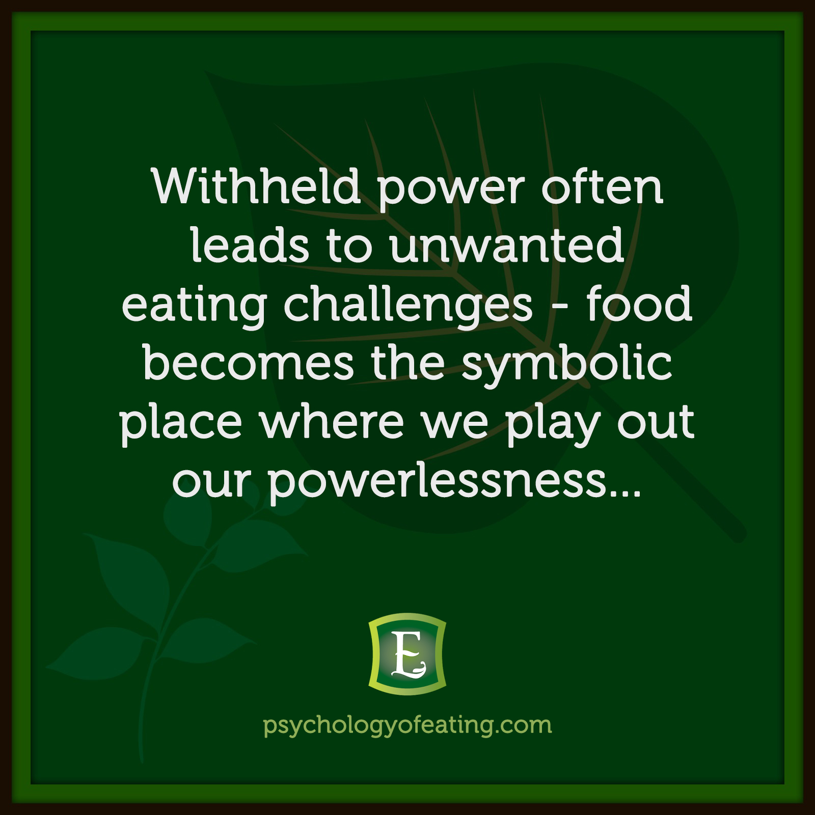 Withheld power often leads to unwanted eating challenges – food becomes the symbolic place where we play out our powerlessness… #health #nutrition #eatingpsychology #IPE