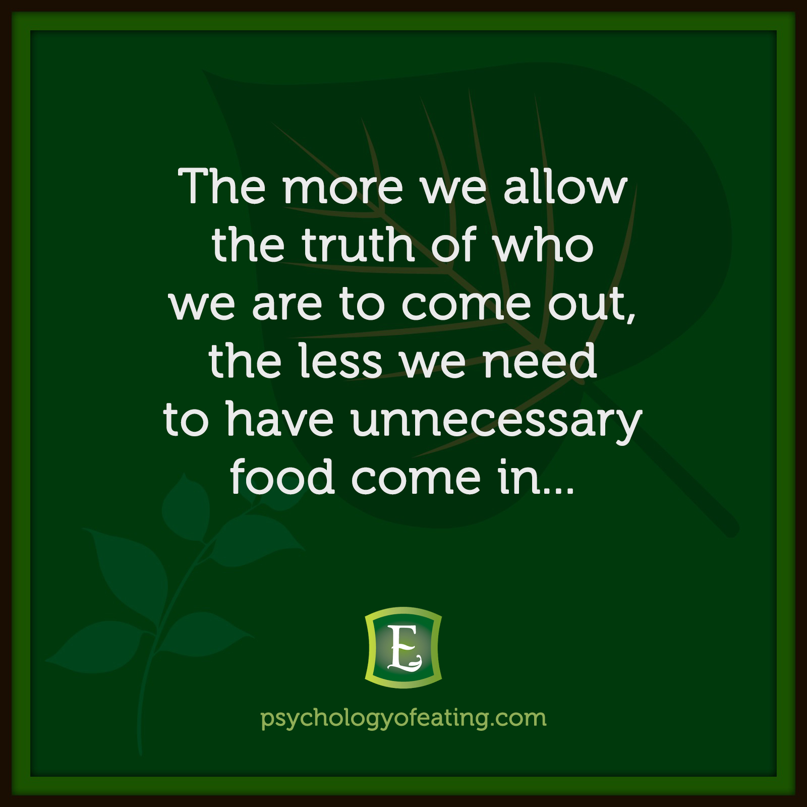 The more we allow the truth of who we are to come out, the less we need to have unnecessary food come in… #health #nutrition #eatingpsychology #IPE