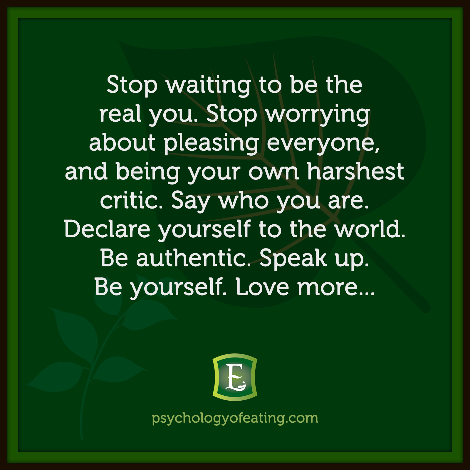 Stop waiting to be the real you. Stop worrying about pleasing everyone, and being your own harshest critic. Say who you are. Declare yourself to the world. Be authentic. Speak up. Be yourself. Love more... #health #nutrition #eatingpsychology #IPE