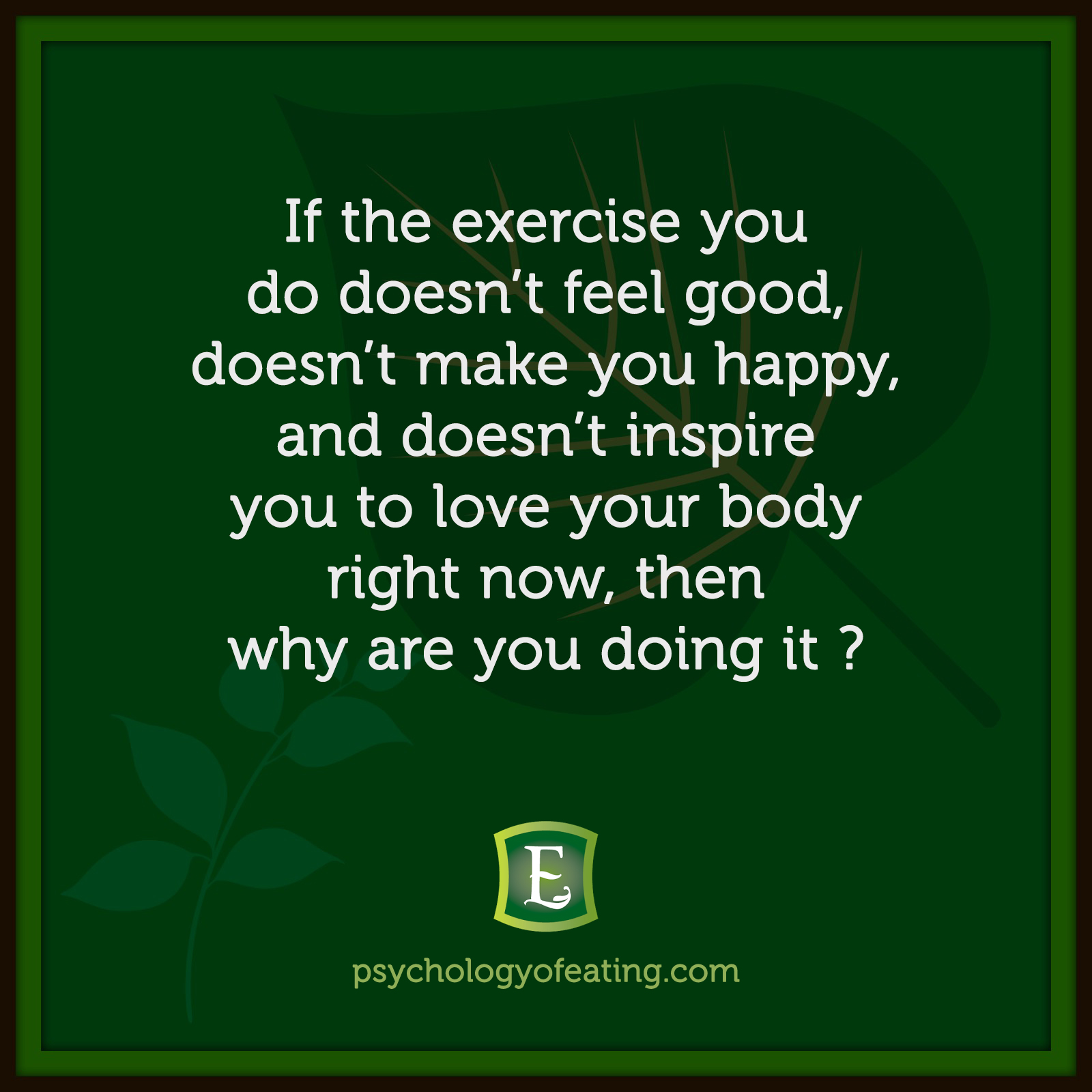 If the exercise you do doesn't feel good, doesn't make you happy, and doesn't inspire you to love your body right now, then why are you doing it? #health #nutrition #eatingpsychology #IPE