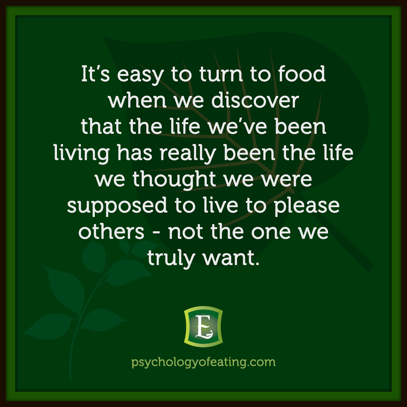 It's easy to turn to food when we discover that the life we've been living has really been the life we thought we were supposed to live to please others – not the one we truly want  #health #nutrition #eatingpsychology #IPE