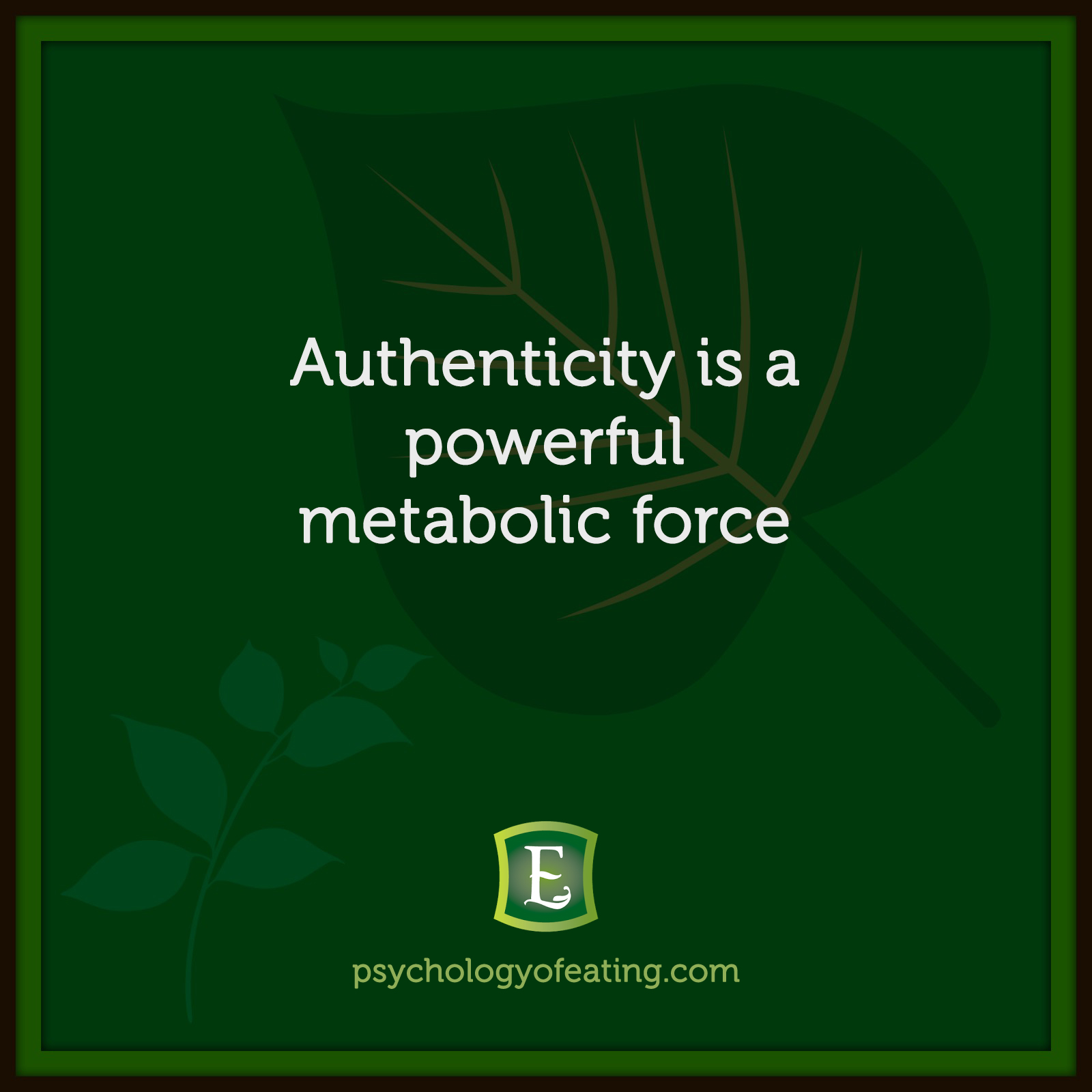 Authenticity is a powerful metabolic force #health #nutrition #eatingpsychology #IPE