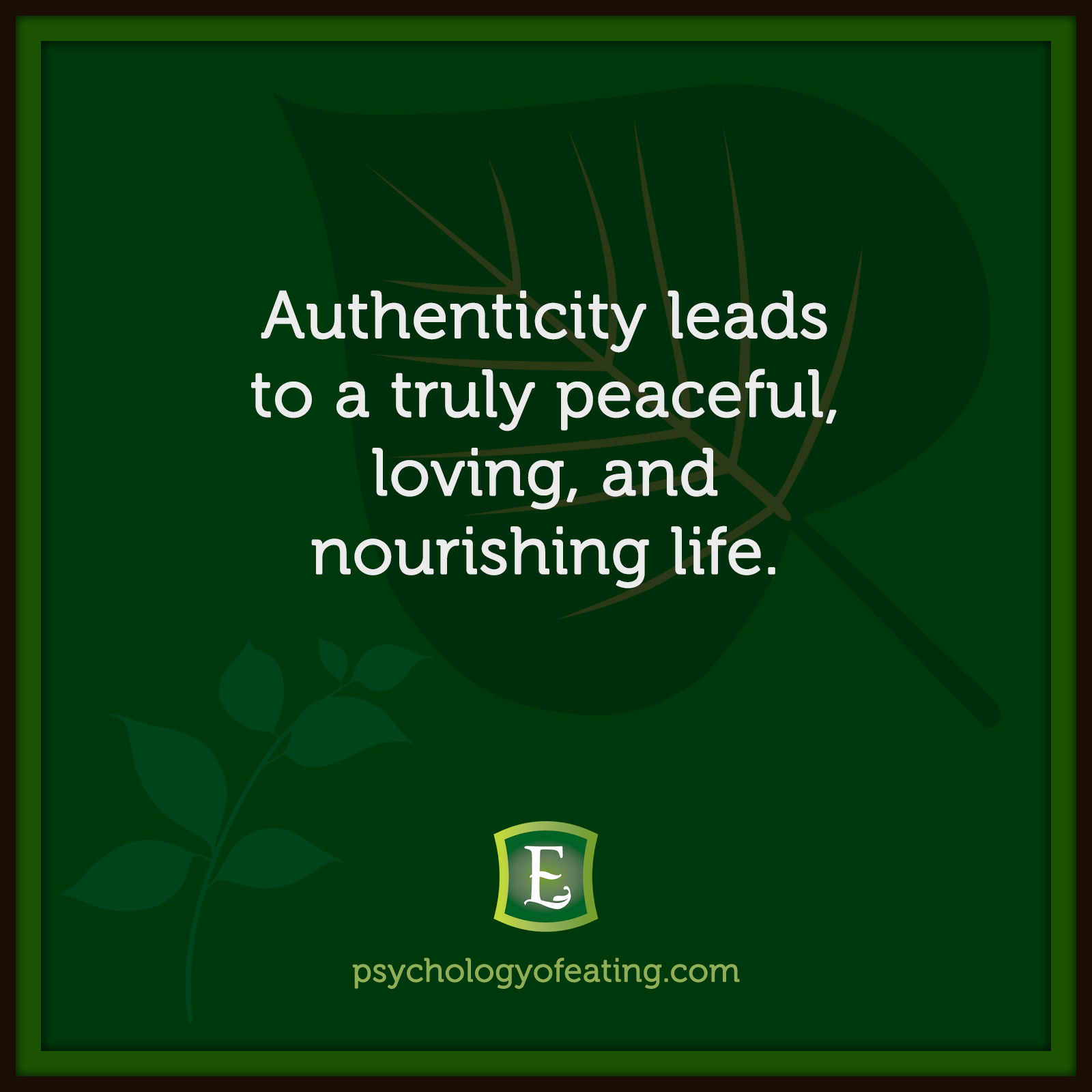 Authenticity leads to a truly peaceful, loving, and nourishing life. #health #nutrition #eatingpsychology #IPE