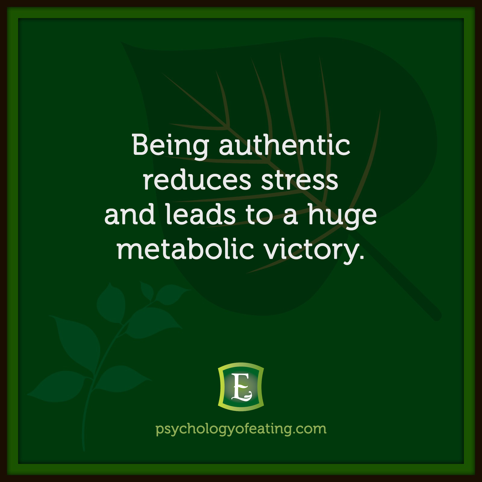 Being authentic reduces stress and leads to a huge metabolic victory. #health #nutrition #eatingpsychology #IPE