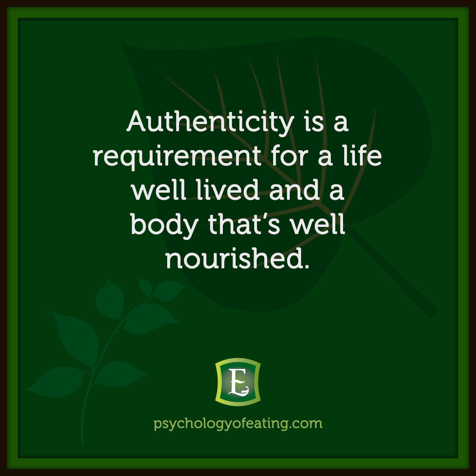 Authenticity is a requirement for a life well lived and a body that's well nourished. #health #nutrition #eatingpsychology #IPE