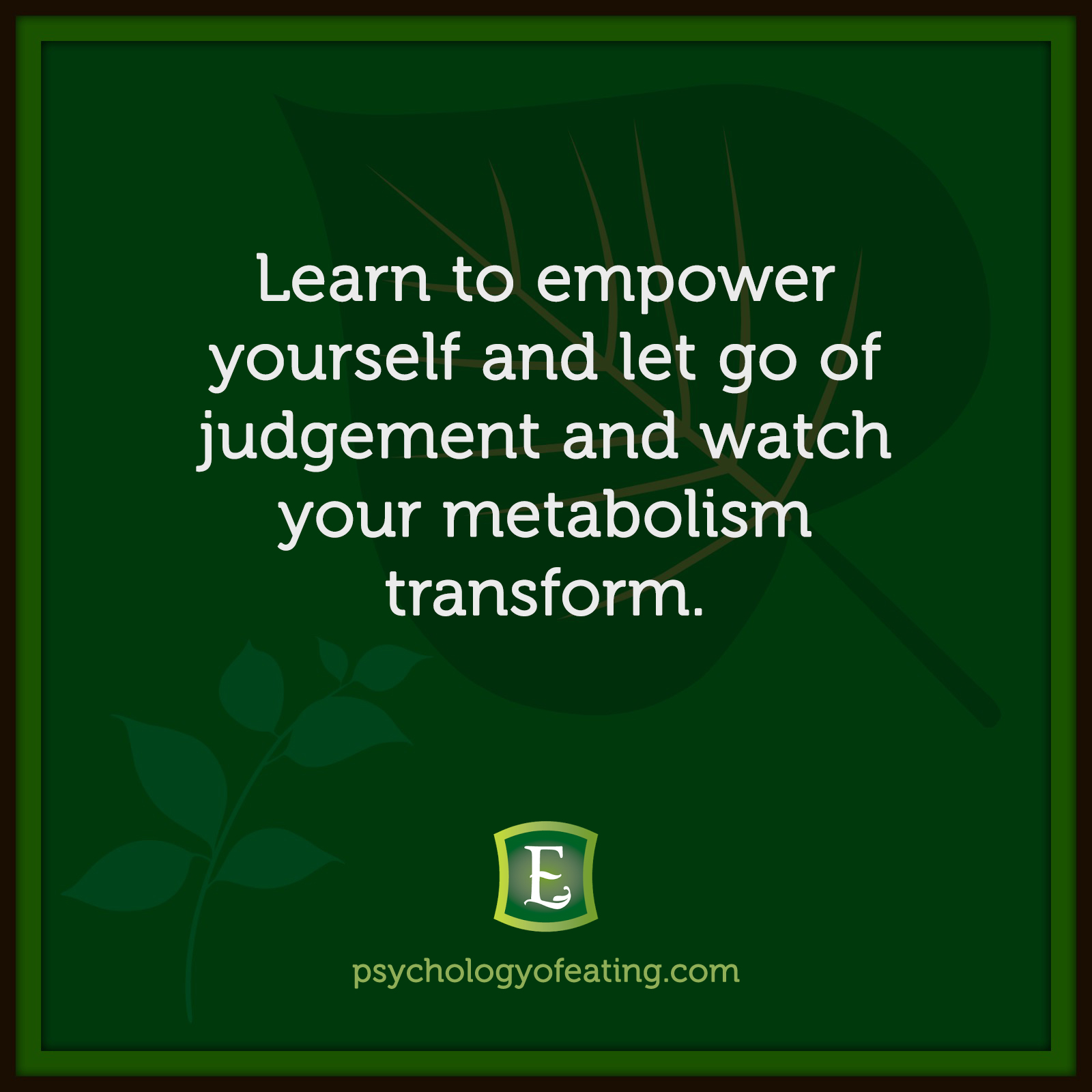 Learn to empower yourself and let go of judgement and watch your metabolism transform. #health #nutrition #eatingpsychology #IPE