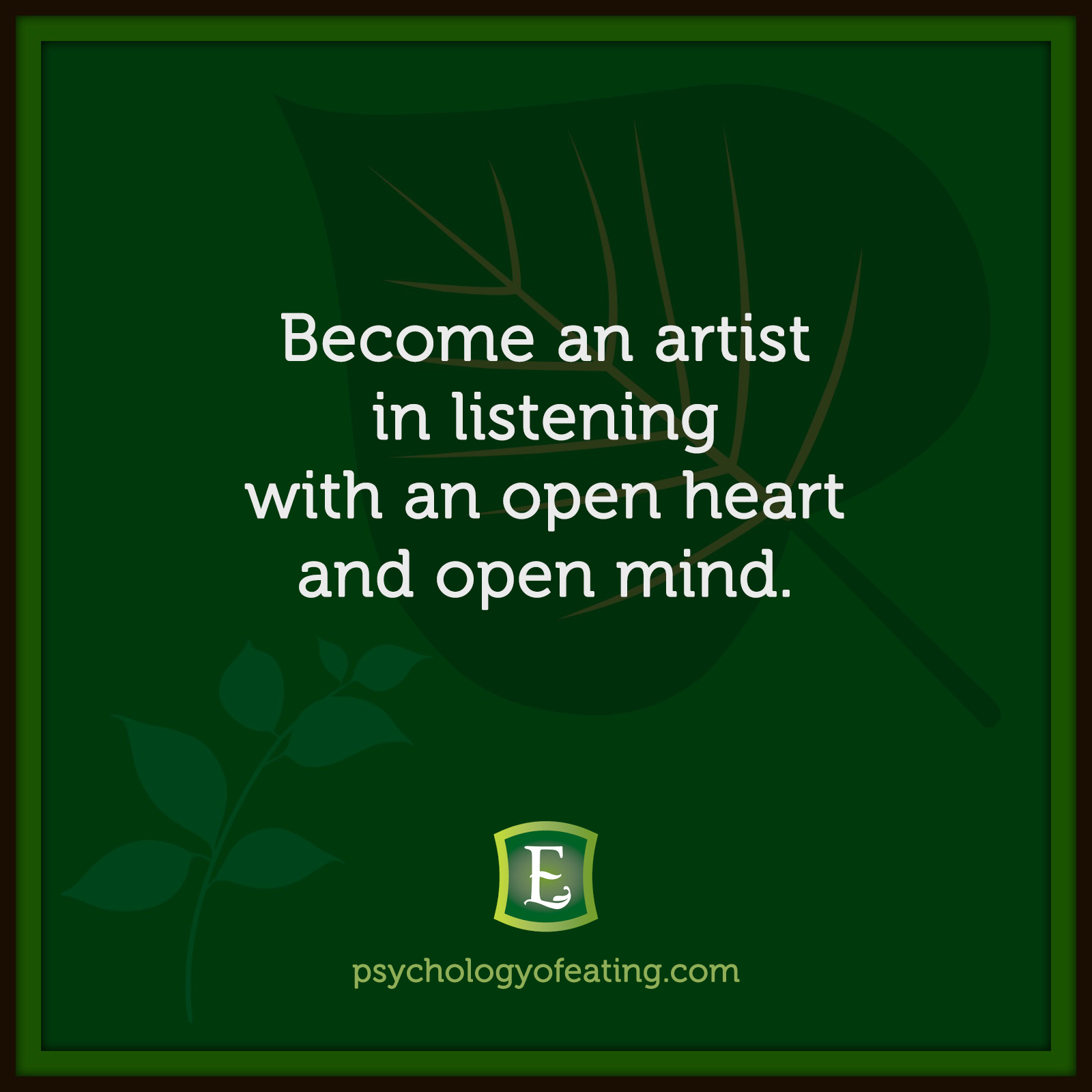 Become an artist in listening with an open heart and open mind. #health #nutrition #eatingpsychology #IPE