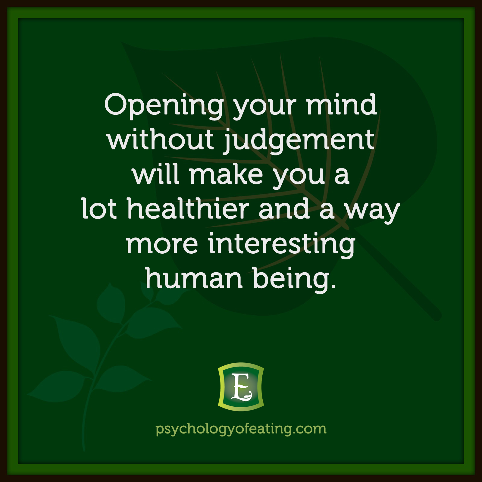 Opening your mind without judgement will make you a lot healthier and a way more interesting human being. #health #nutrition #eatingpsychology #IPE
