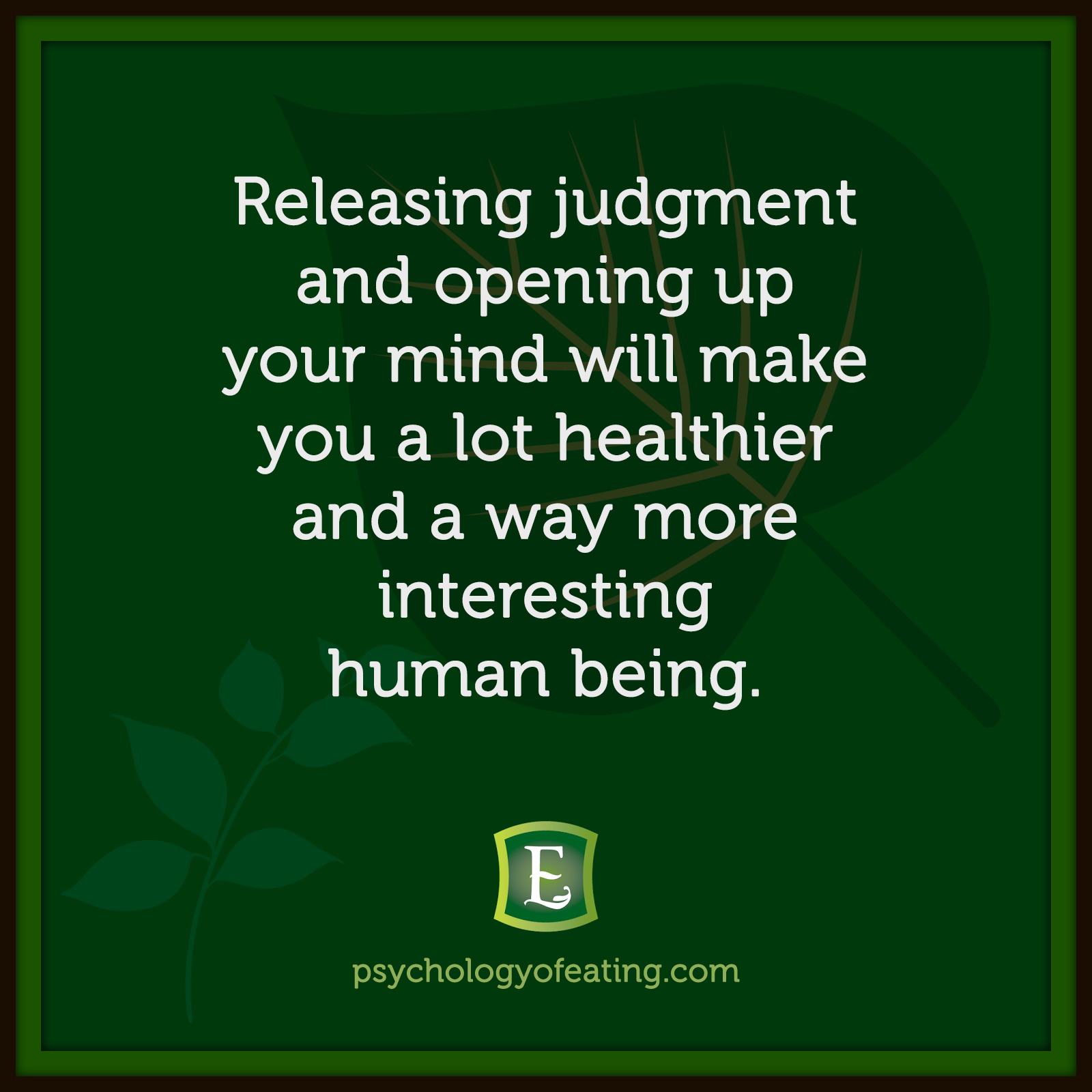 Releasing judgment and opening up your mind will make you a lot healthier and a way more interesting human being. #health #nutrition #eatingpsychology #IPE