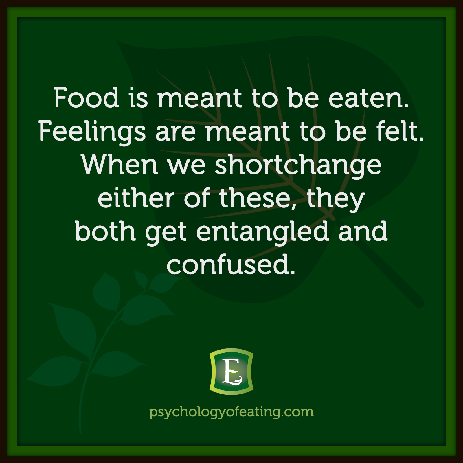 Food is meant to be eaten. Feelings are meant to be felt. When we shortchange either of these, they both get entangled and confused. #health #nutrition #eatingpsychology #IPE