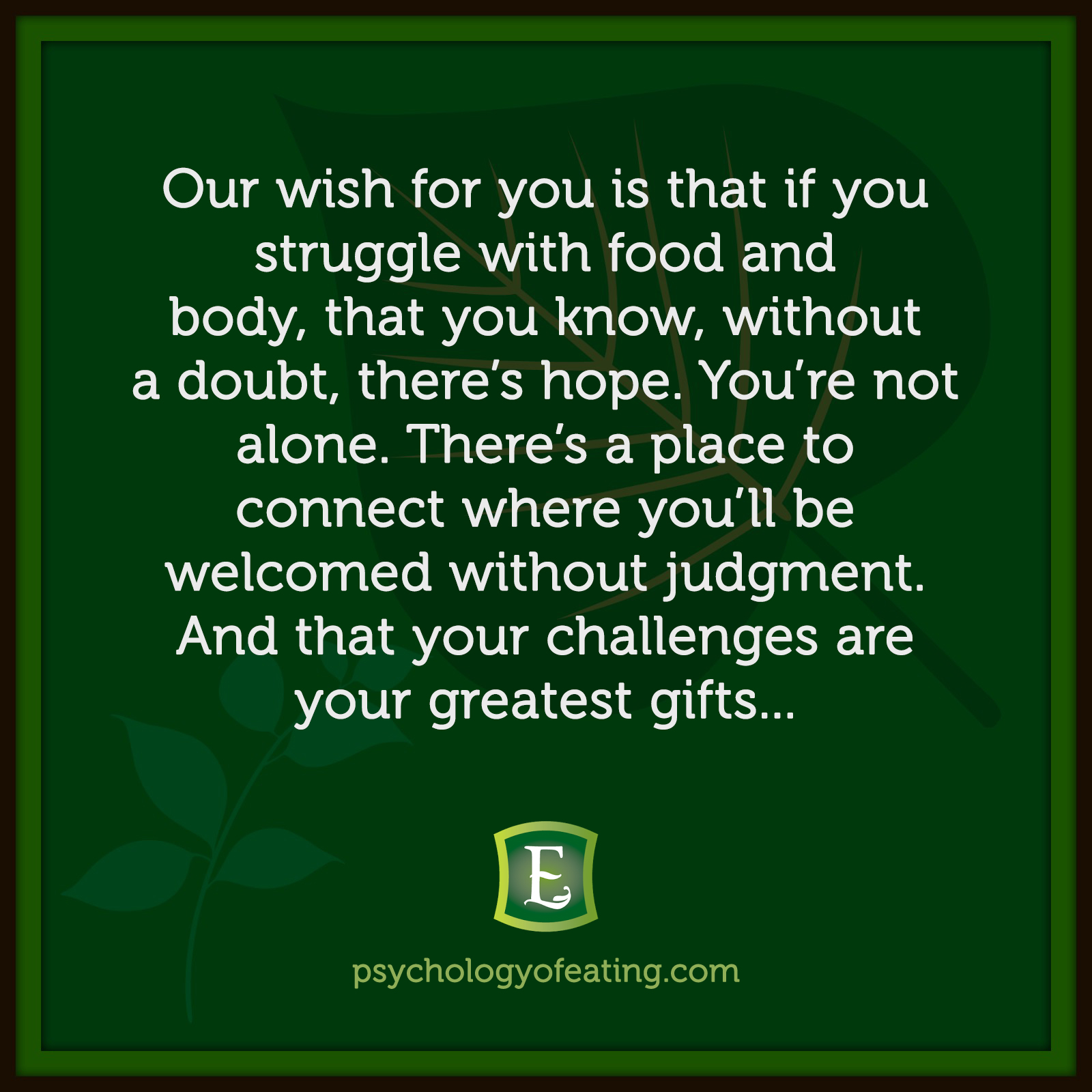 Our wish for you is that if you struggle with food and body, that you know, without a doubt, there's hope. You're not alone. There's a place to connect where you'll be welcomed without judgment. And that your challenges are your greatest gifts… #health #nutrition #eatingpsychology #IPE