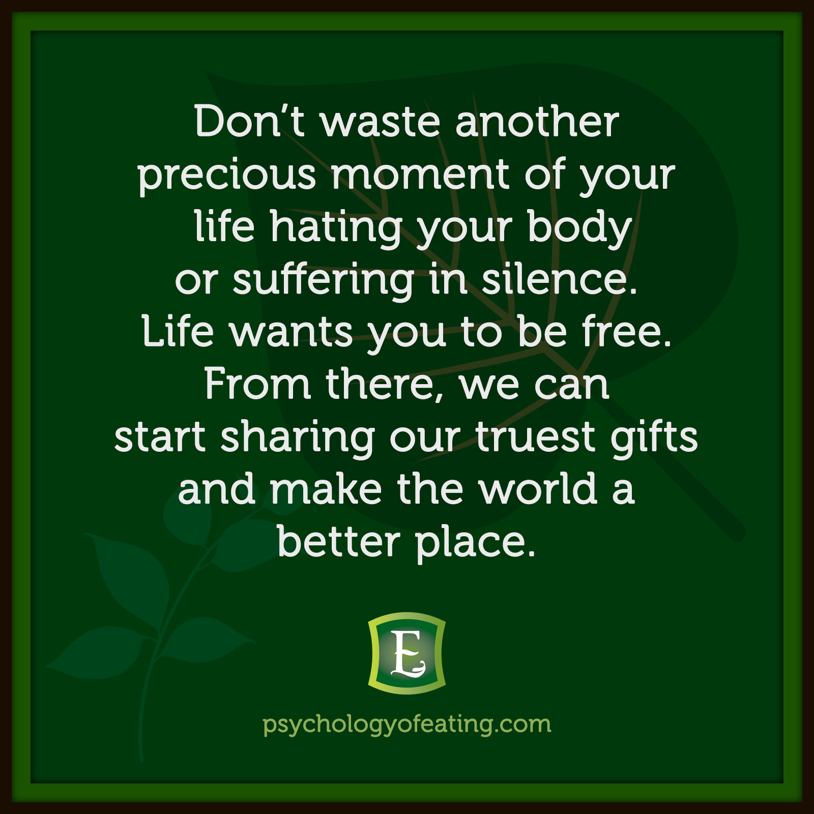 Don't waste another precious moment of your life hating your body or suffering in silence. Life wants you to be free. From there, we can start sharing our truest gifts and make the world a better place. #health #nutrition #eatingpsychology #IPE