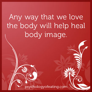 Any way that we love the body will help heal body image #health #nutrition #eatingpsychology #IPE