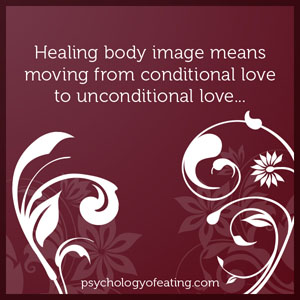 Healing body image means moving from conditional love to unconditional love #health #nutrition #eatingpsychology #IPE