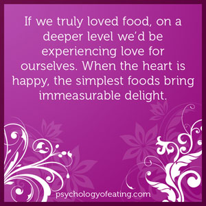 If we truly loved food, on a deeper level we'd be experiencing love for ourselves #health #nutrition #eatingpsychology #IPE