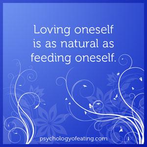 Loving oneself is as natural as feeding oneself #health #nutrition #eatingpsychology #IPE