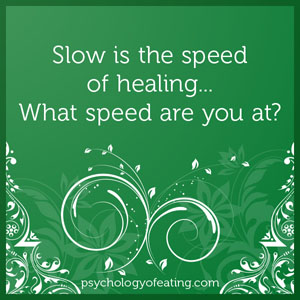 Slow is the speed of healing #health #nutrition #eatingpsychology #IPE