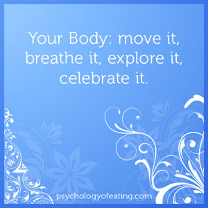 Your Body- move it, breathe it, explore it, celebrate it #health #nutrition #eatingpsychology #IPE
