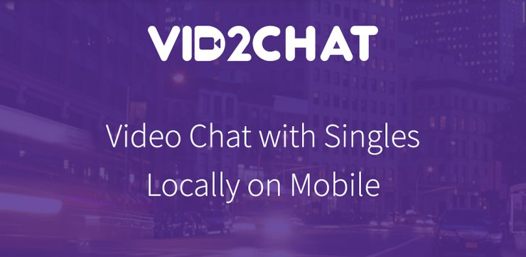 Official Release of Vid2Chat: a Video Chat Dating App for iPhone and Android