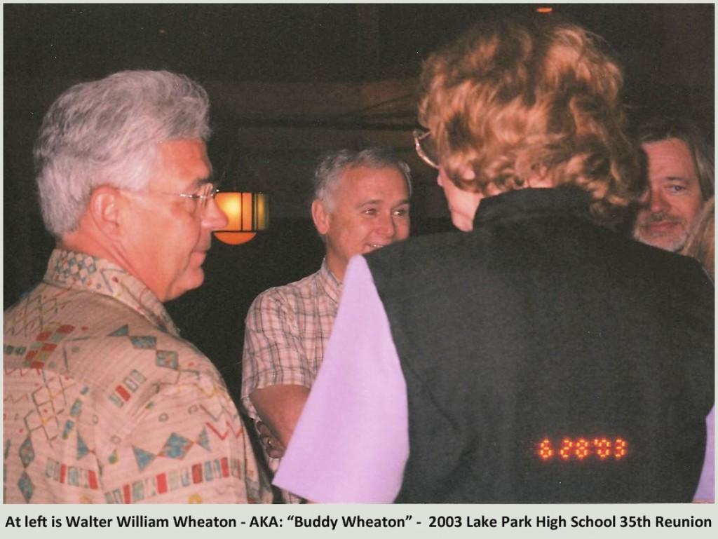At left is Walter William Wheaton - AKA: 'Buddy Wheaton' - 2003 Lake Park High School's 35th Reunion since 1968 graduation