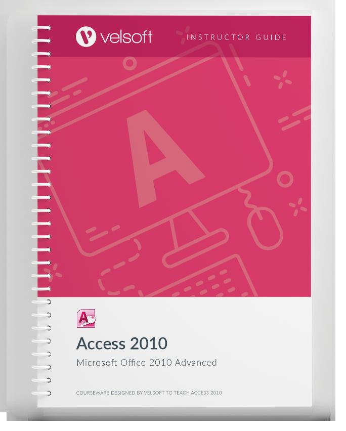 Microsoft Office Access 2010: Advanced - Velsoft