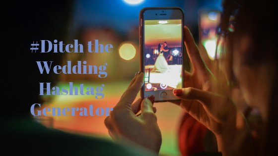 Ditch The Wedding Hashtag Generator
