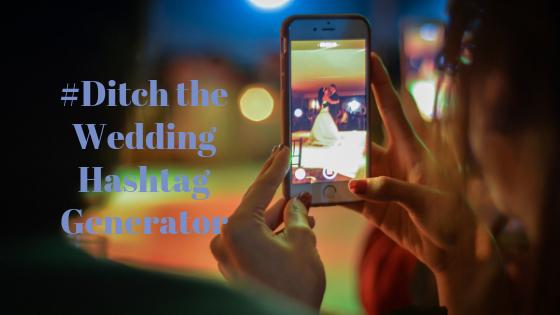 Ditch The Wedding Hashtag Generator