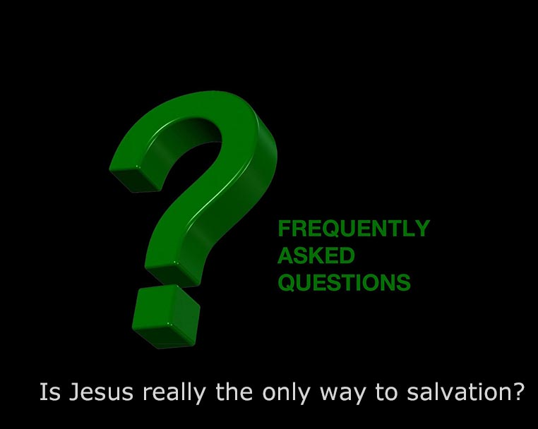 Is Jesus Really the Only Way to Salvation?