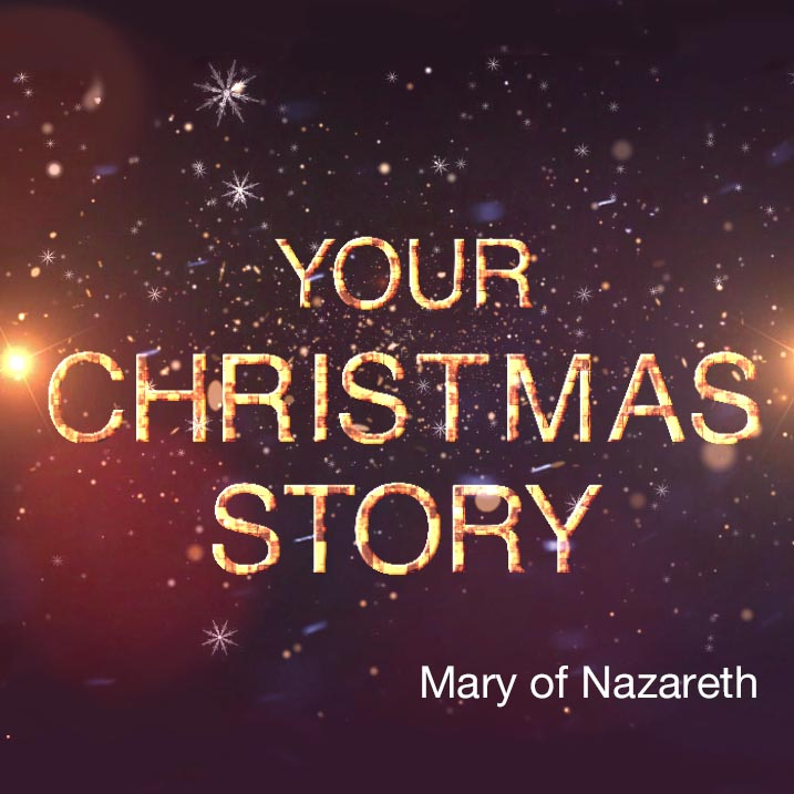 Your Christmas Story | Mary of Nazareth