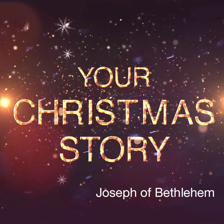 Your Christmas Story | Joseph of Bethlehem
