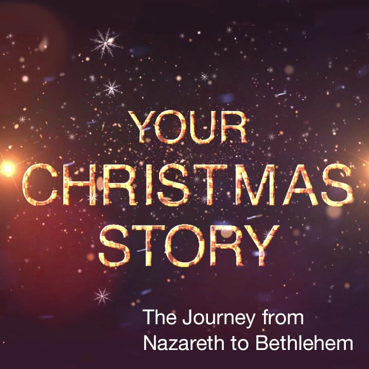 Your Christmas Story – The Journey from Nazareth to Bethlehem
