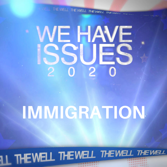 We Have Issues 2020 | Immigration