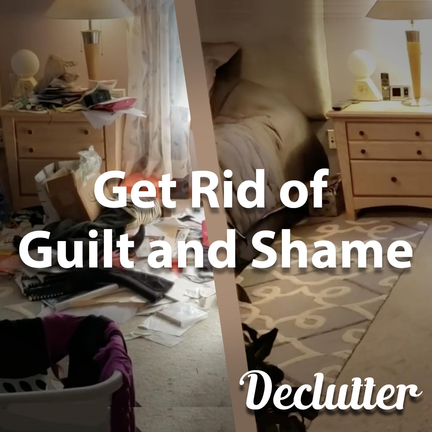 Declutter | Get Rid of Guilt and Shame