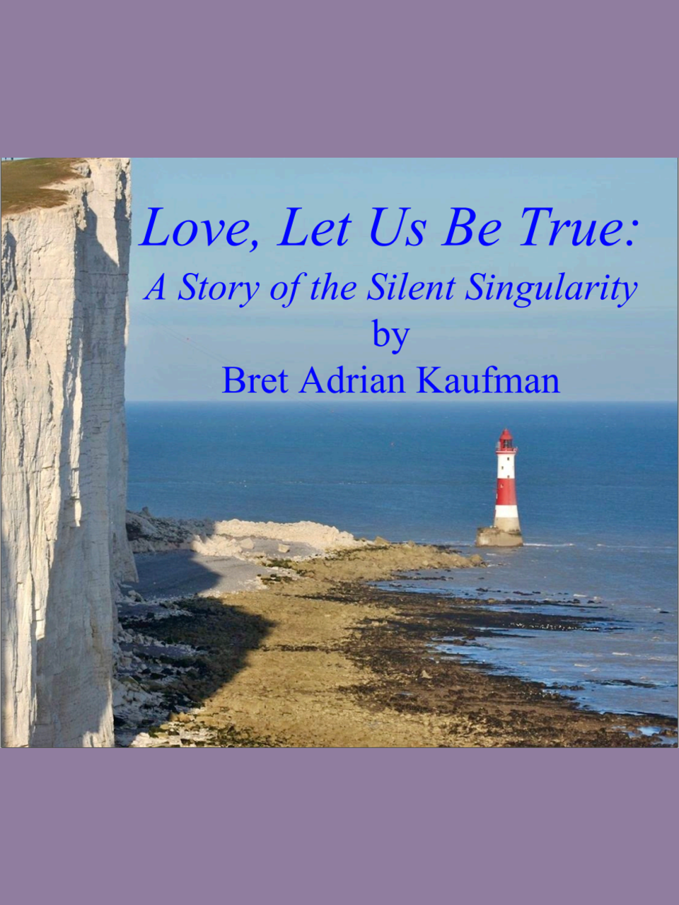 Love, Let Us Be True: A Story of the Silent Singularity