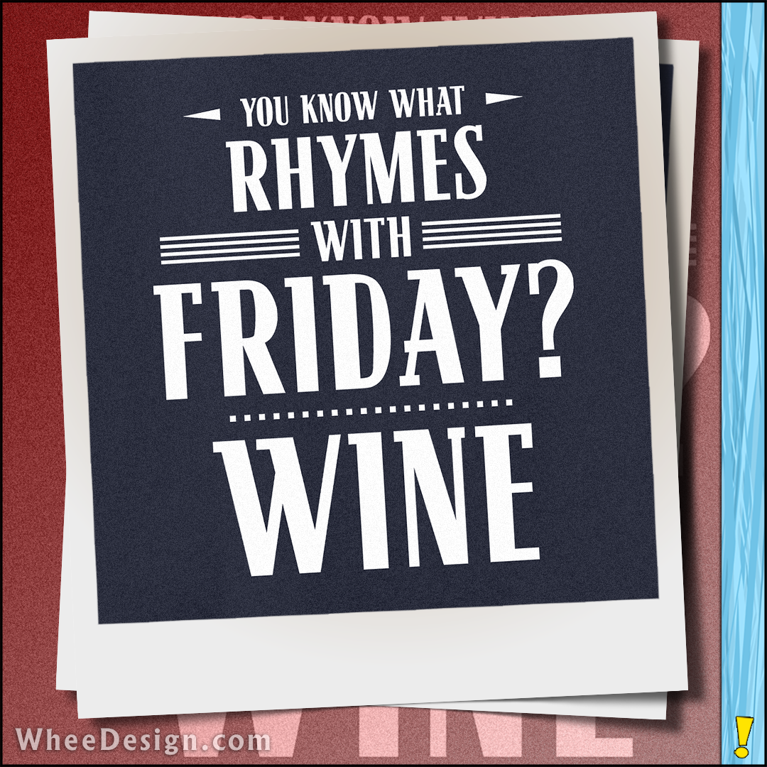 You Know What Rhymes with Friday - Wine