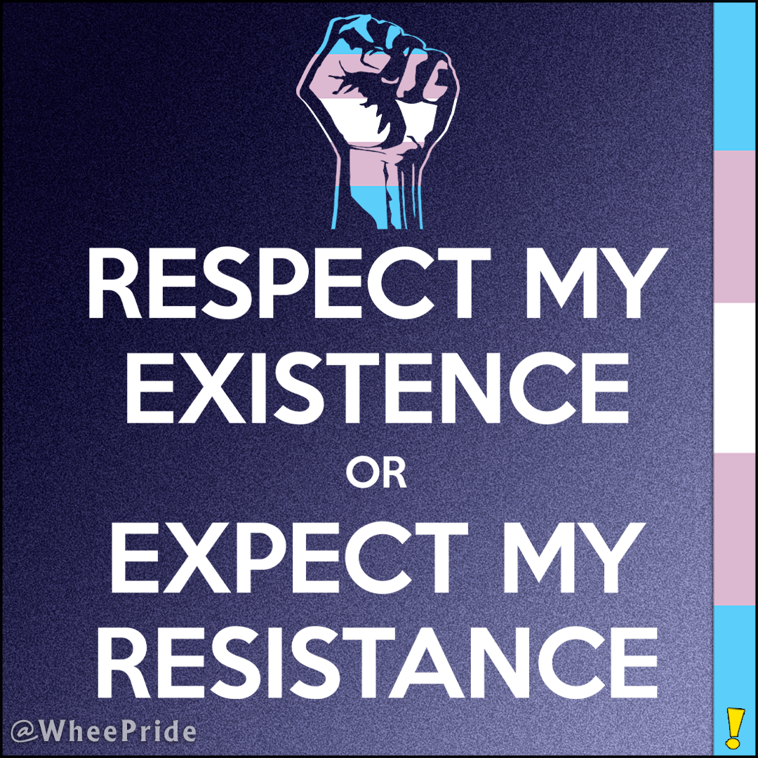 Transgender Respect My Existence or Expect My Resistance