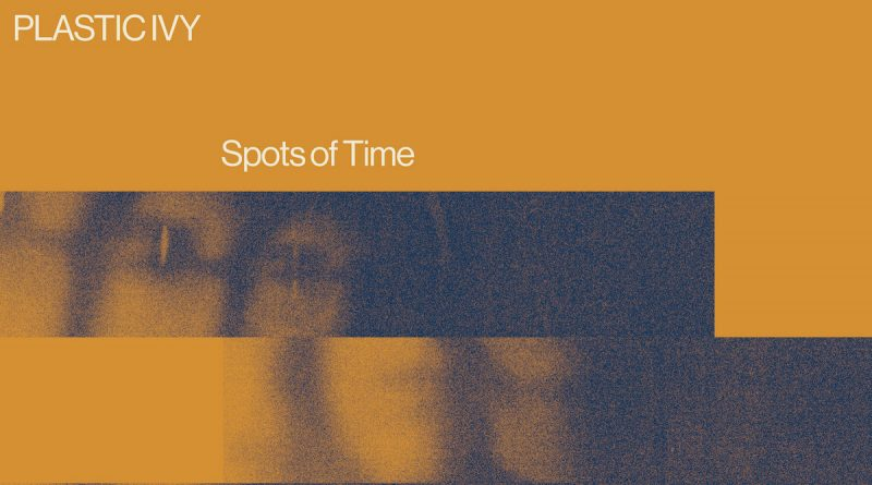 ALBUM REVIEW: Spots of Time by Plastic Ivy
