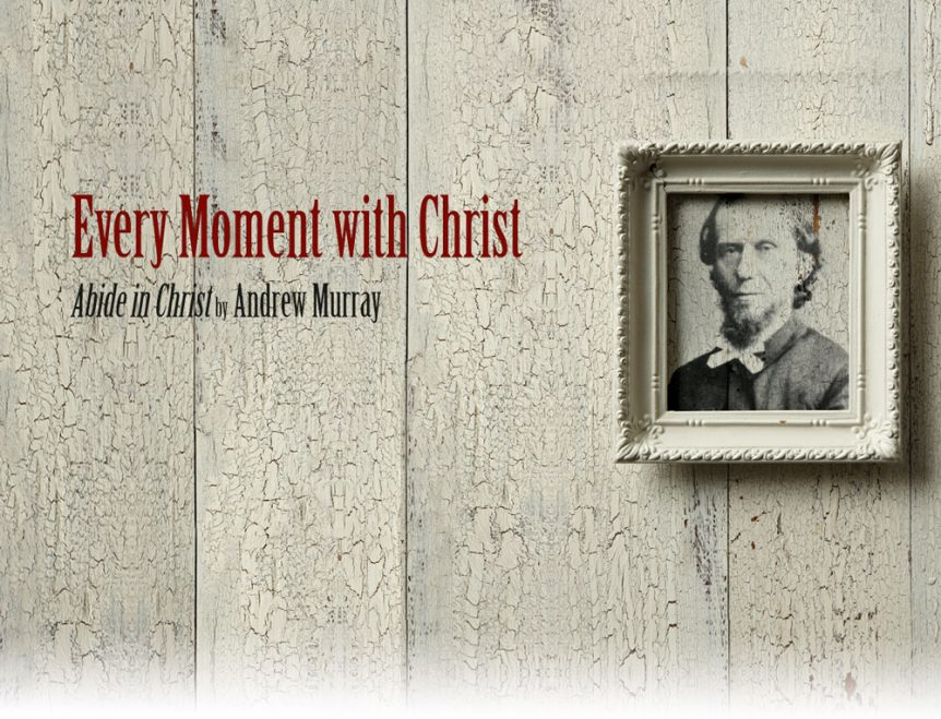 WhitakerHouse_Blog_Andrew_Murray_Every_Moment_With_Christ