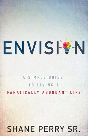 Envision - A Simple Guide to Living a Fanatically Abundant Life - Shane Perry