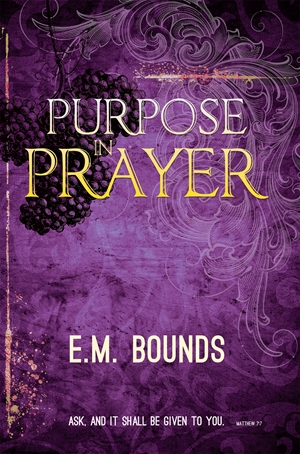 Purpose in Prayer -  - E. M. Bounds