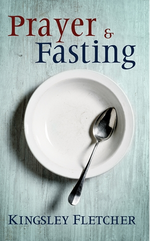 Prayer and Fasting -  - Kingsley A. Fletcher