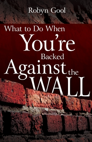 What to Do When You're Backed Against the Wall -  - Robyn Gool