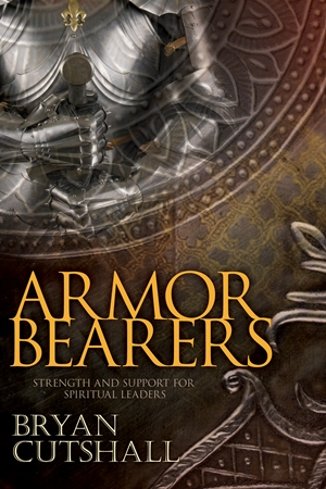 Armorbearers - Strength and Support for Spiritual Leaders - Bryan Cutshall