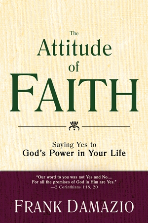 The Attitude of Faith - Saying Yes to God's Power in Your Life - Frank Damazio