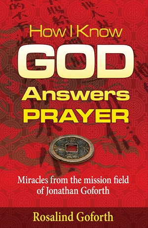 How I Know God Answers Prayer - Miracles from the Mission Field of Jonathan Goforth - Rosalind Goforth
